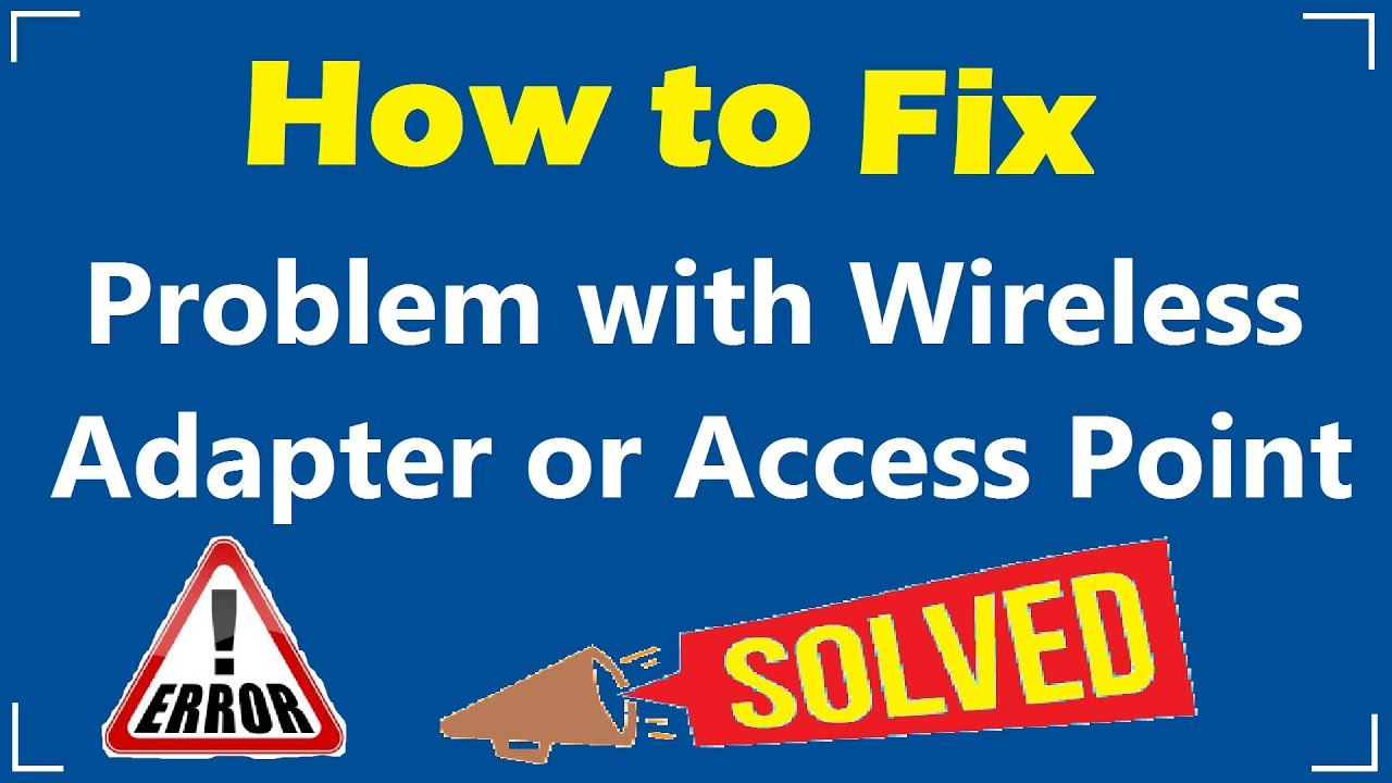 How To Overcome Problems With Wireless Adapters Or Access Point Errors