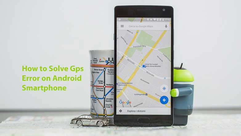 How to Solve Gps Error on Android Smartphone