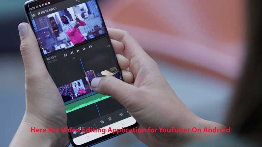 Here Are Video Editing Application for YouTuber On Android