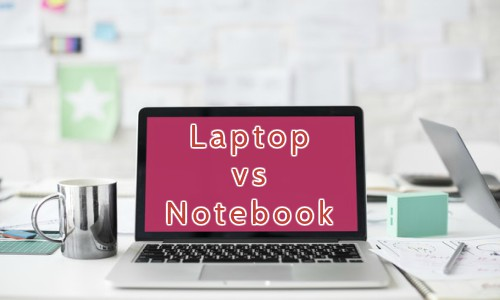 6 Differences Between Laptops and Notebooks