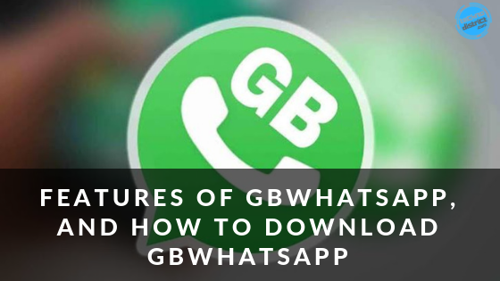 What Is GBWhatsApp? What Are The Features? How To Download It?