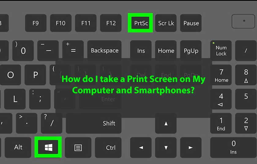 How do I take a Print Screen on My Computer and Smartphones?