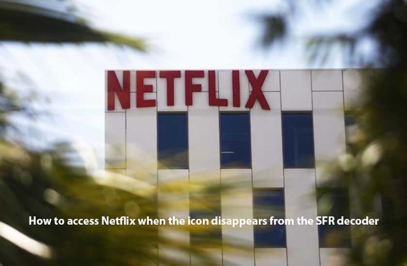 How to access Netflix when the icon disappears from the SFR decoder