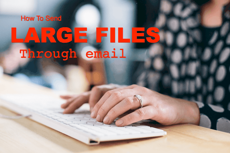 Here Are 5 Solutions to Send a Large File by E-mail