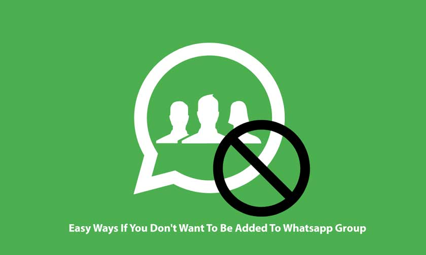 Easy Ways If You Don't Want To Be Added To Whatsapp Group