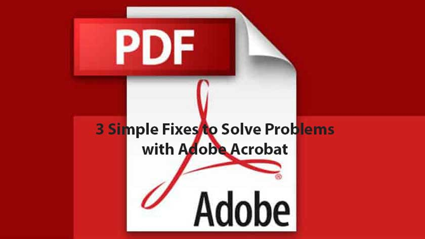 3 Simple Fixes to Solve Problems with Adobe Acrobat