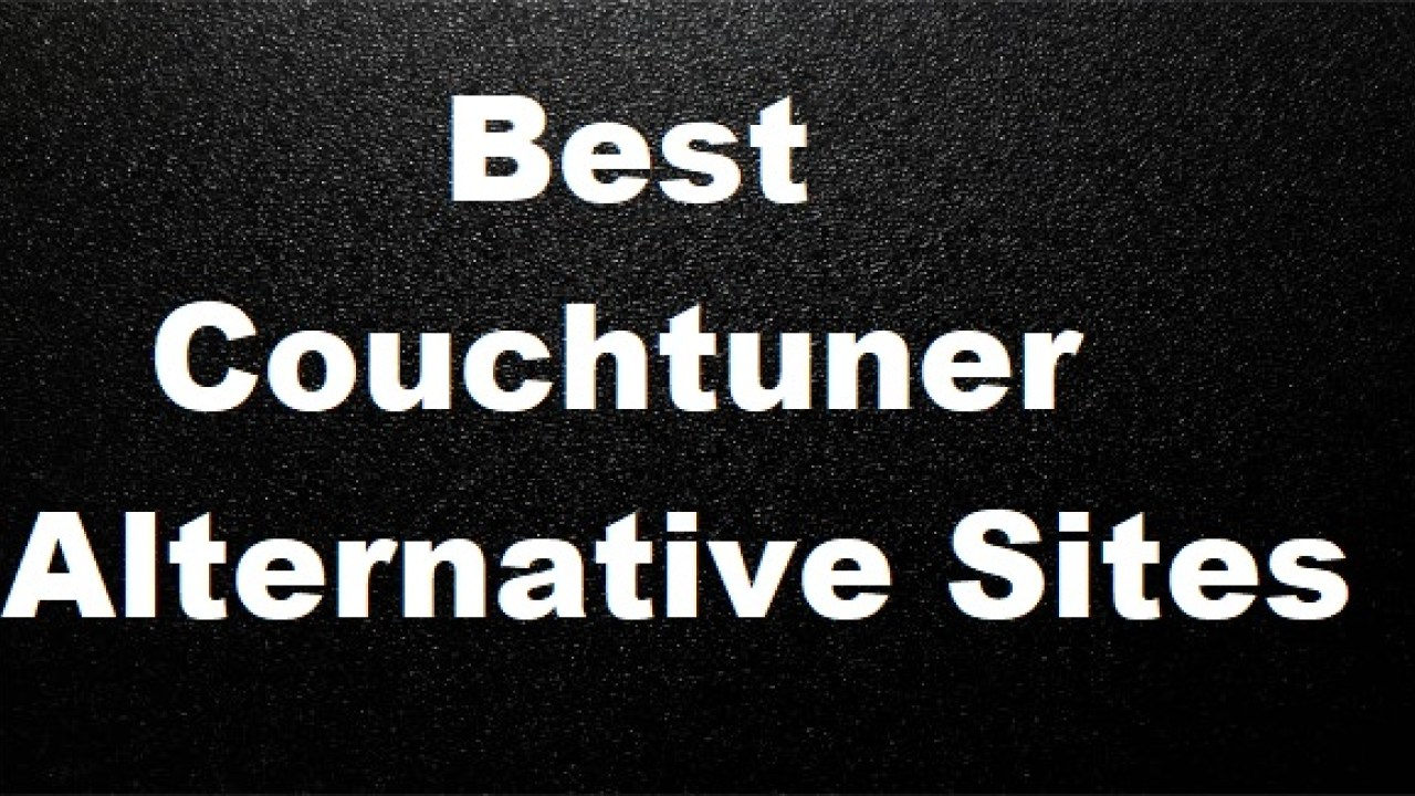 Top 5 Couchtuner Alternative Sites From 2019