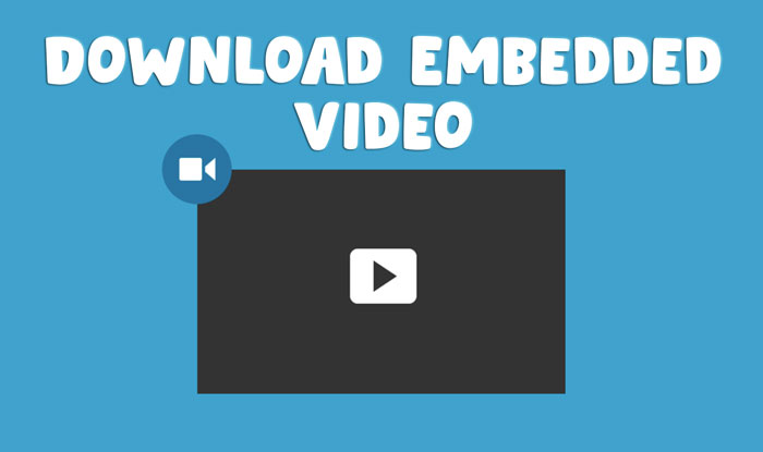 How to Download Embedded videos Online
