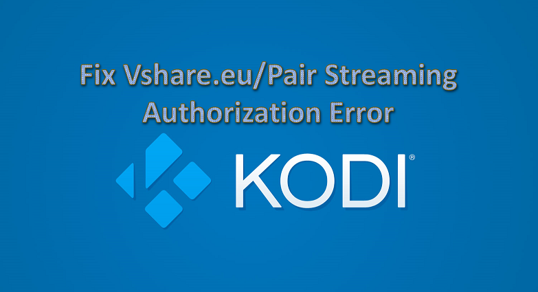 How To Fix VShare EU Pair Error On Kodi