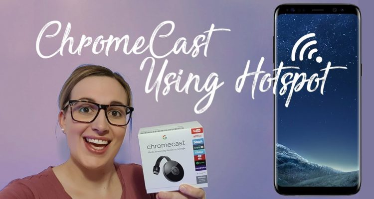 How to Use the Chromecast Using the Hotspot