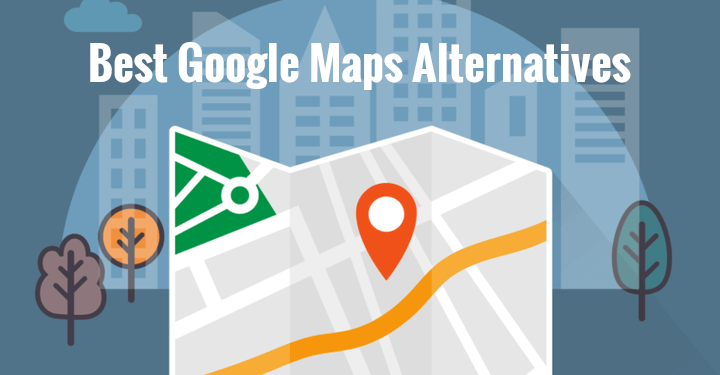 10 best Google Maps Alternatives You Should Try