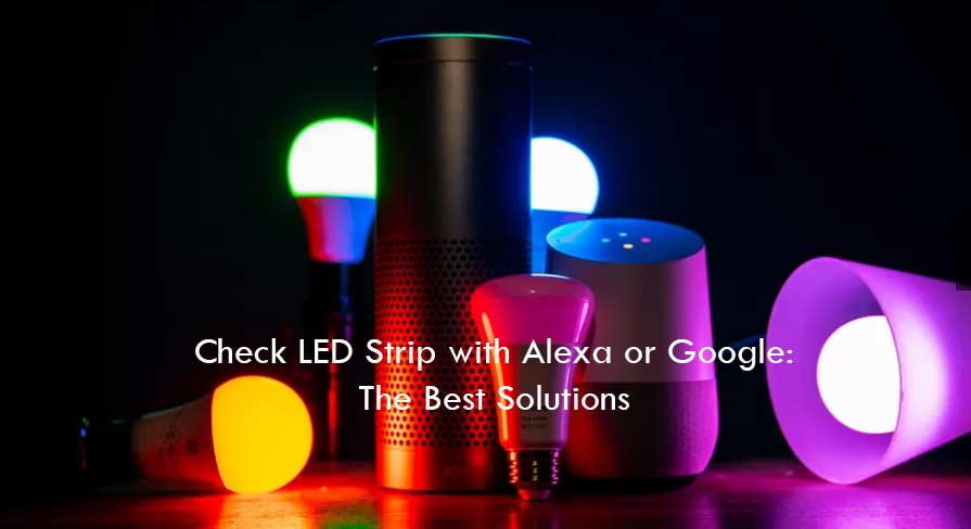 Check LED Strip with Alexa or Google: The Best Solutions