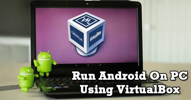 How to Install and Run Android on PC using VirtualBox
