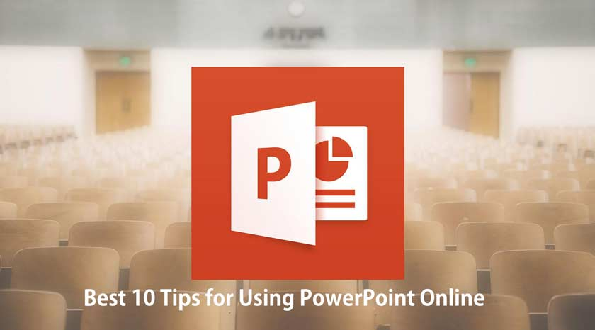 Best 10 Tips for Using PowerPoint Online