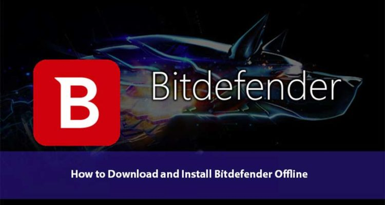 How to Download and Install Bitdefender Offline