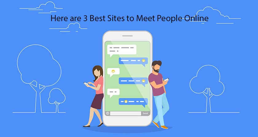Here are 3 Best Sites to Meet People Online
