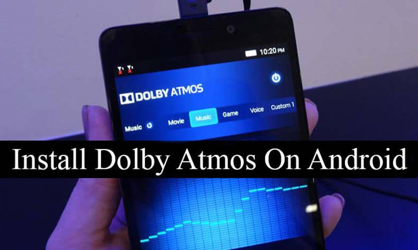 How to Install Dolby Atmos on Android Phones