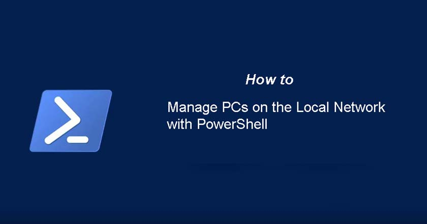 How to Manage PCs on the Local Network with PowerShell