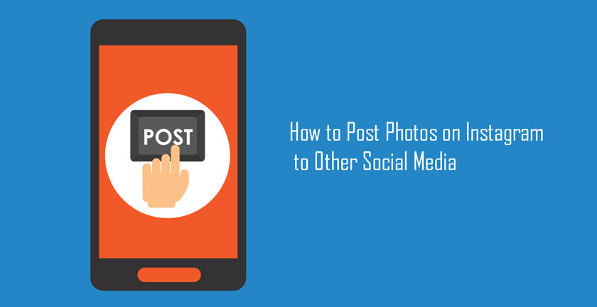 How to Post Photos on Instagram to Other Social Media