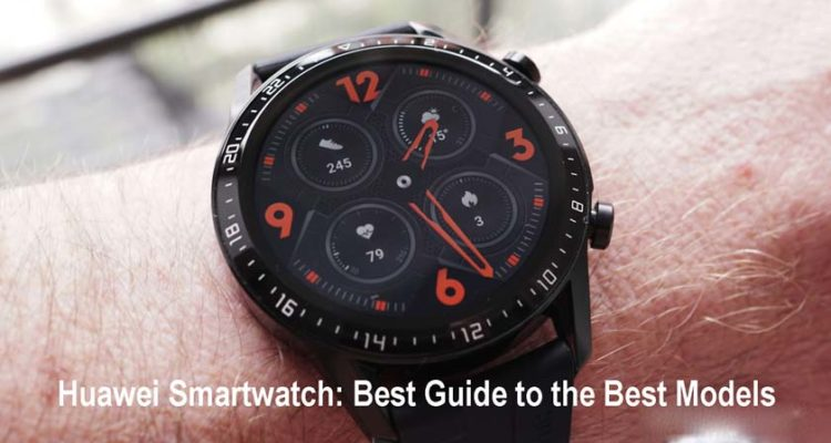 Huawei Smartwatch: Best Guide to the Best Models