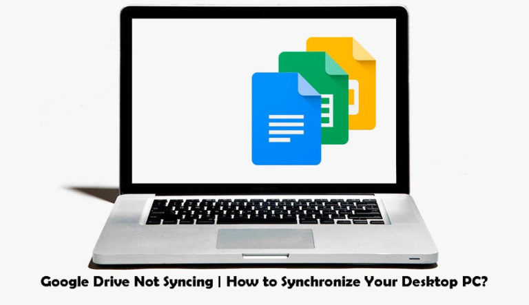 Google Drive Not Syncing | How to Synchronize Your Desktop PC?