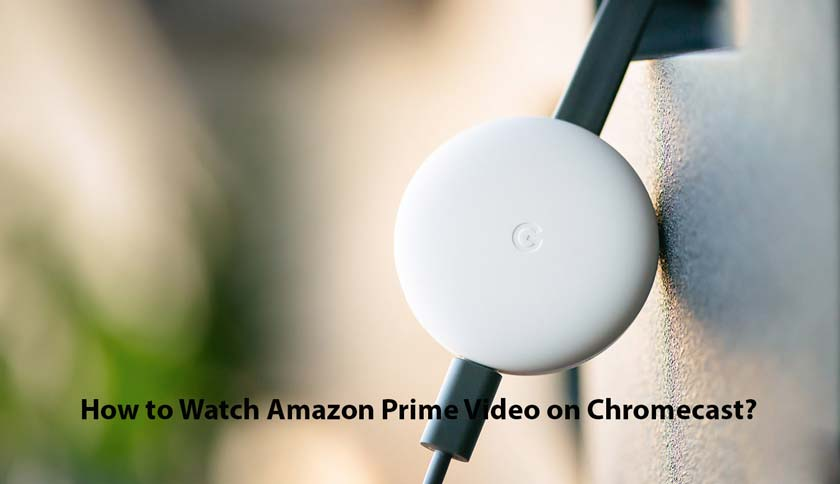 How to Watch Amazon Prime Video on Chromecast?