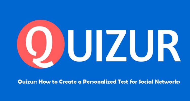 Quizur: How to Create a Personalized Test for Social Networks