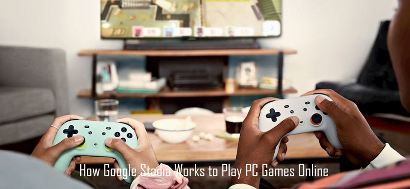How Google Stadia Works to Play PC Games Online