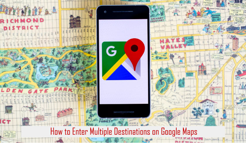 How to Enter Multiple Destinations on Google Maps
