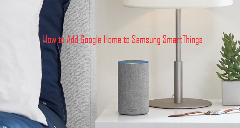 How to Add Google Home to Samsung SmartThings