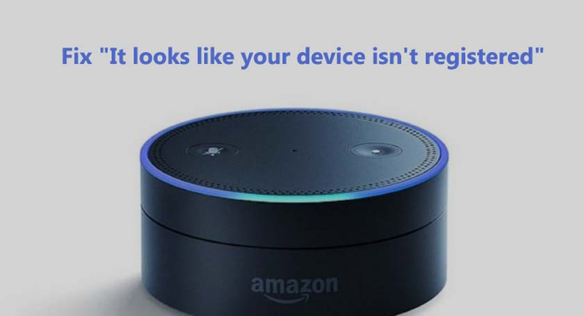 "Amazon Echo: How to Fix ""It looks like your device isn't registered"""