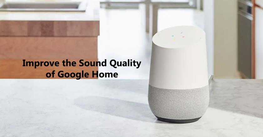 How to Improve the Sound Quality of Google Home
