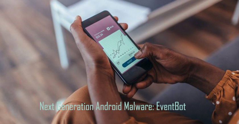 Next Generation Android Malware: EventBot