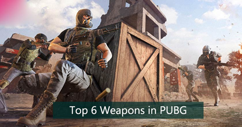 Top 6 Weapons in PUBG
