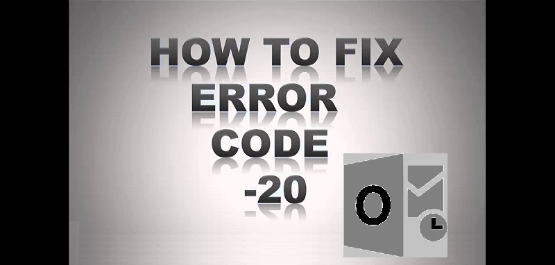 How to Fix Error Code 20 in Outlook