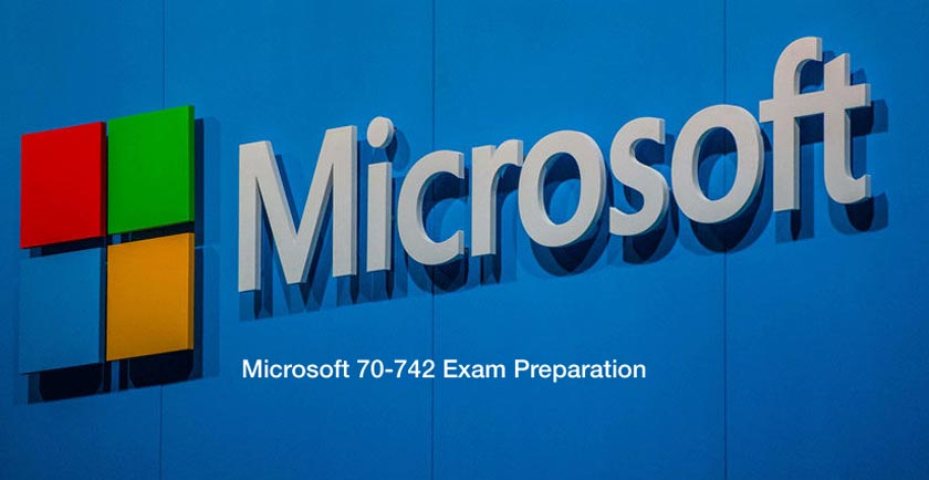 Microsoft 70-742 Exam Preparation and Why You Should Study with Exam Dumps