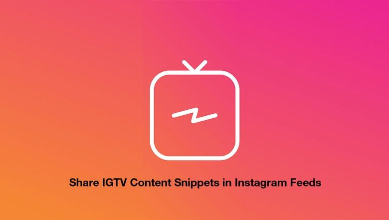 How to Share IGTV Content Snippets in Instagram Feeds