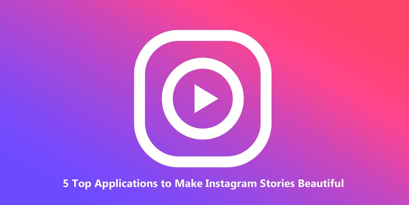 5 Top Applications to Make Instagram Stories Beautiful