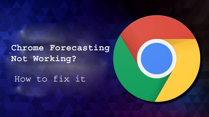 Chrome Forecasting Not Working? 5 Best Methods to Fix
