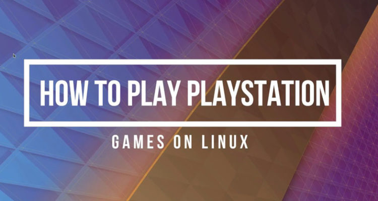 How to Play Playstation 2 Games on Linux Smoothly without Lag