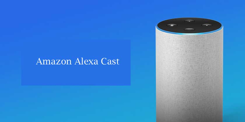 Amazon Alexa Cast | What It is and How to Use it