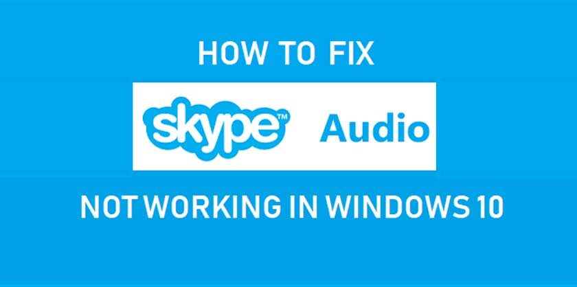 Fix Skype Audio Not Working with Windows 10