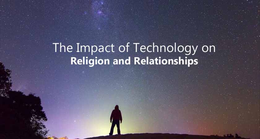 The Impact of Technology on Religion and Relationships