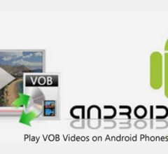 How to Play VOB Videos on Android Phones and Tablets