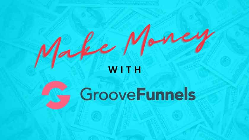 Complete Guide To Making Money With Groove Funnels