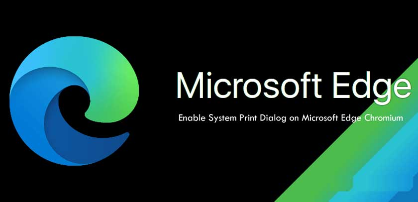How to Enable System Print Dialog on Microsoft Edge Chromium