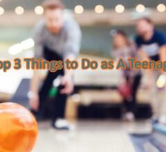 Top 3 Things to Do as A Teenager