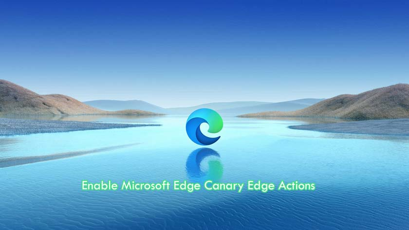 How to Enable Microsoft Edge Canary Edge Actions