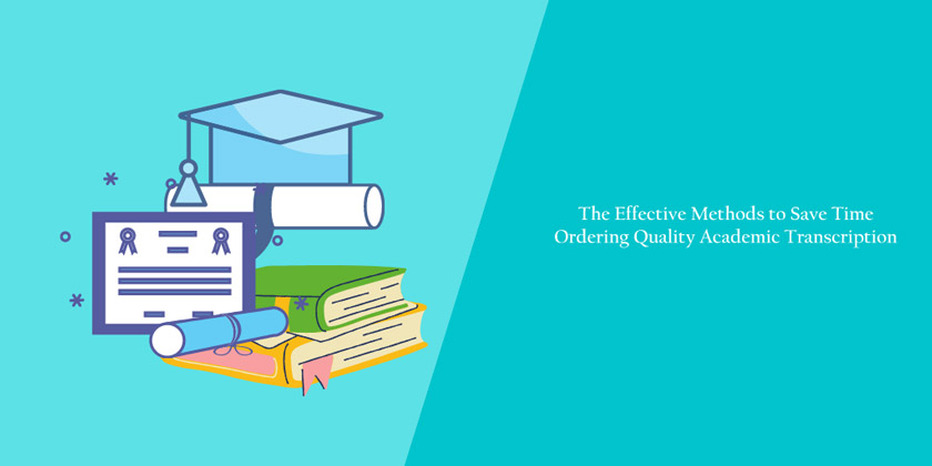 The Effective Methods to Save Time Ordering Quality Academic Transcription