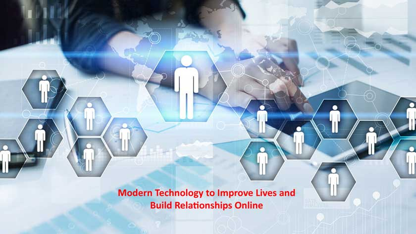 Modern Technology to Improve Lives and Build Relationships Online